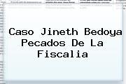 Caso <b>Jineth Bedoya</b> Pecados De La Fiscalia