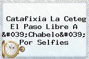 Catafixia La Ceteg El Paso Libre A &#039;<b>Chabelo</b>&#039; Por Selfies