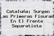 <b>Cataluña</b>: Surgen Las Primeras Fisuras En El Frente Separatista