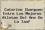 Caterine Ibarguen Entre Los Mejores Atletas Del Ano De La <b>Iaaf</b>