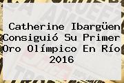 <b>Catherine Ibargüen</b> Consiguió Su Primer Oro Olímpico En Río 2016