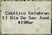 Católico Celebran El Día De <b>San José</b> #19Mar