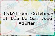 Católicos Celebran El <b>Día De San José</b> #19Mar