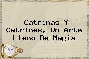 <b>Catrinas</b> Y Catrines, Un Arte Lleno De Magia