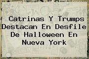 <b>Catrinas</b> Y Trumps Destacan En Desfile De Halloween En Nueva York