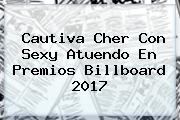 Cautiva <b>Cher</b> Con Sexy Atuendo En Premios Billboard 2017