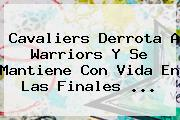 Cavaliers Derrota A Warriors Y Se Mantiene Con Vida En Las Finales ...