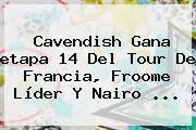 Cavendish Gana <b>etapa 14</b> Del <b>Tour De Francia</b>, Froome Líder Y Nairo ...