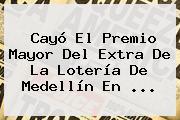 Cayó El Premio Mayor Del <b>Extra</b> De La Lotería De <b>Medellín</b> En <b>...</b>