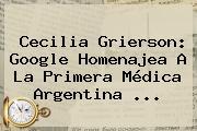 <b>Cecilia Grierson</b>: Google Homenajea A La Primera Médica Argentina ...