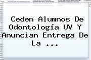 Ceden Alumnos De Odontología <b>UV</b> Y Anuncian Entrega De La <b>...</b>