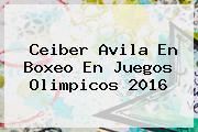 <b>Ceiber Avila</b> En Boxeo En Juegos Olimpicos 2016