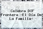 Celebra DIF Frontera ?El <b>Día De La Familia</b>?