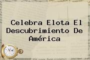 Celebra Elota El <b>Descubrimiento De América</b>