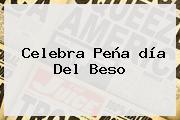 Celebra Peña <b>día Del Beso</b>