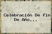 Celebración De <b>fin De Año</b>...