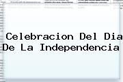 Celebracion Del <b>Dia De La Independencia</b>