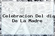 Celebracion Del <b>dia De La Madre</b>