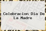 Celebracion <b>Dia De La Madre</b>
