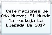 Celebraciones De <b>Año Nuevo</b>: El Mundo Ya Festeja La Llegada De <b>2017</b>