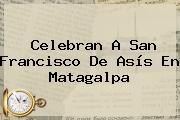 Celebran A <b>San Francisco De Asís</b> En Matagalpa