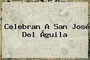 Celebran A <b>San José</b> Del Águila