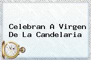 Celebran A <b>Virgen De La Candelaria</b>