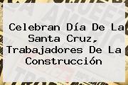 Celebran <b>Día De La Santa Cruz</b>, Trabajadores De La Construcción