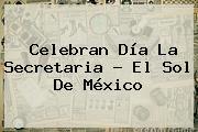 Celebran <b>Día</b> La <b>Secretaria</b> - El Sol De México