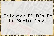 Celebran El <b>Día De La Santa Cruz</b>