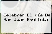 Celebran El <b>día De San Juan</b> Bautista