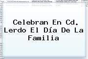 Celebran En Cd. Lerdo El <b>Día De La Familia</b>