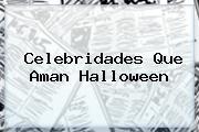 Celebridades Que Aman <b>Halloween</b>