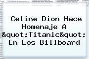 """<b>Celine Dion</b> Hace Homenaje A """"Titanic"""" En Los Billboard"""