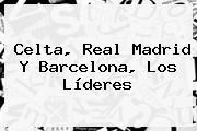Celta, <b>Real Madrid</b> Y Barcelona, Los Líderes