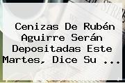 Cenizas De <b>Rubén Aguirre</b> Serán Depositadas Este Martes, Dice Su <b>...</b>