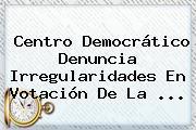 <b>Centro Democrático</b> Denuncia Irregularidades En Votación De La ...