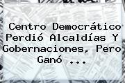 <b>Centro Democrático</b> Perdió Alcaldías Y Gobernaciones, Pero Ganó <b>...</b>