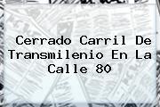 Cerrado Carril De <b>Transmilenio</b> En La Calle 80