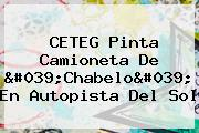 CETEG Pinta Camioneta De &#039;<b>Chabelo</b>&#039; En Autopista Del Sol