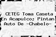 CETEG Toma Caseta En Acapulco; Pintan Auto De ?<b>Chabelo</b>?