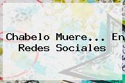 <b>Chabelo</b> Muere... En Redes Sociales