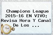 <b>Champions League</b> 2015-16 EN VIVO: Revisa Hora Y Canal De Los <b>...</b>