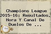 <b>Champions League</b> 2015-16: Resultados, Hora Y Canal De Duelos De <b>...</b>