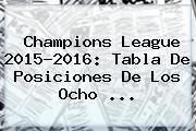 <b>Champions League 2015</b>-2016: Tabla De Posiciones De Los Ocho <b>...</b>