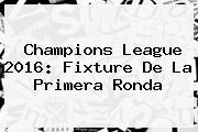 <b>Champions League 2016</b>: Fixture De La Primera Ronda