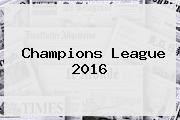 <b>Champions</b> League <b>2016</b>