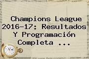 <b>Champions League 2016</b>-17: Resultados Y Programación Completa ...