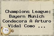 Champions League: <b>Bayern Munich</b> Condecora A Arturo Vidal Como <b>...</b>