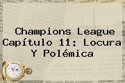 <b>Champions</b> League Capítulo 11: Locura Y Polémica